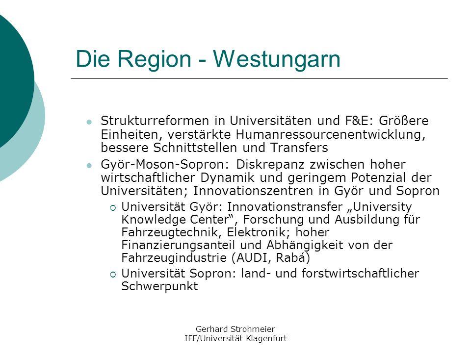 Gerhard Strohmeier IFF/Universität Klagenfurt Die Region - Westungarn Strukturreformen in Universitäten und F&E: Größere Einheiten, verstärkte Humanre