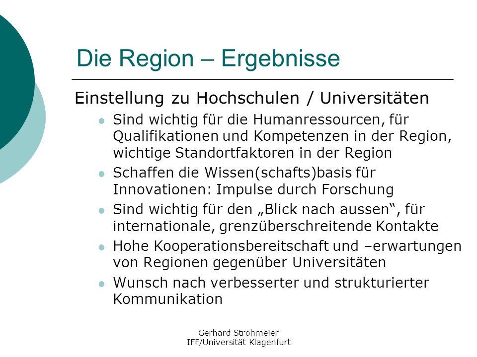 Gerhard Strohmeier IFF/Universität Klagenfurt Die Region – Ergebnisse Einstellung zu Hochschulen / Universitäten Sind wichtig für die Humanressourcen,