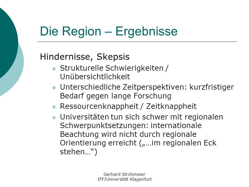 Gerhard Strohmeier IFF/Universität Klagenfurt Die Region – Ergebnisse Hindernisse, Skepsis Strukturelle Schwierigkeiten / Unübersichtlichkeit Untersch