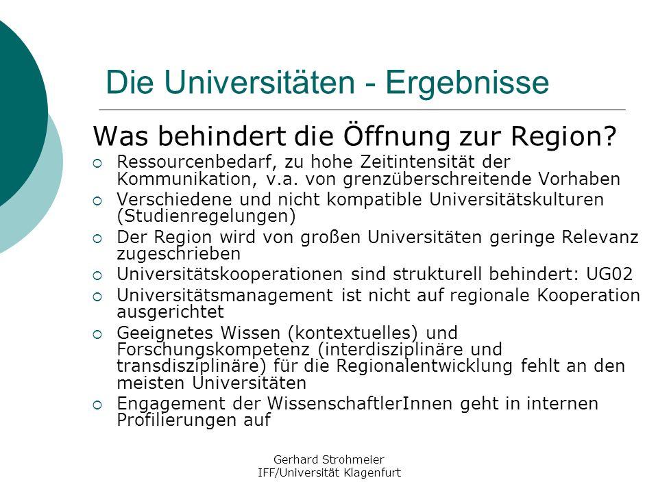 Gerhard Strohmeier IFF/Universität Klagenfurt Die Universitäten - Ergebnisse Was behindert die Öffnung zur Region? Ressourcenbedarf, zu hohe Zeitinten