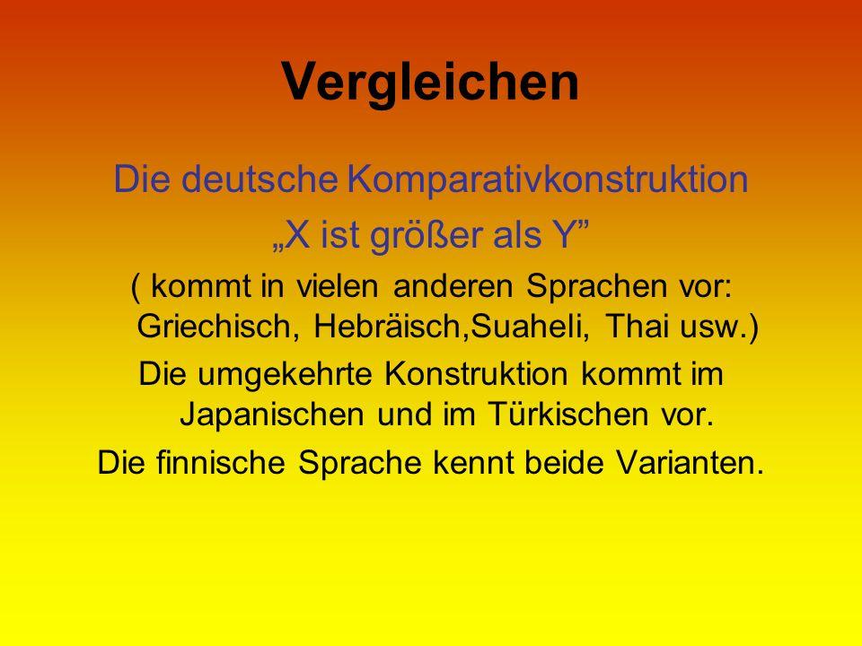 Vergleichen Die deutsche Komparativkonstruktion X ist größer als Y ( kommt in vielen anderen Sprachen vor: Griechisch, Hebräisch,Suaheli, Thai usw.) D