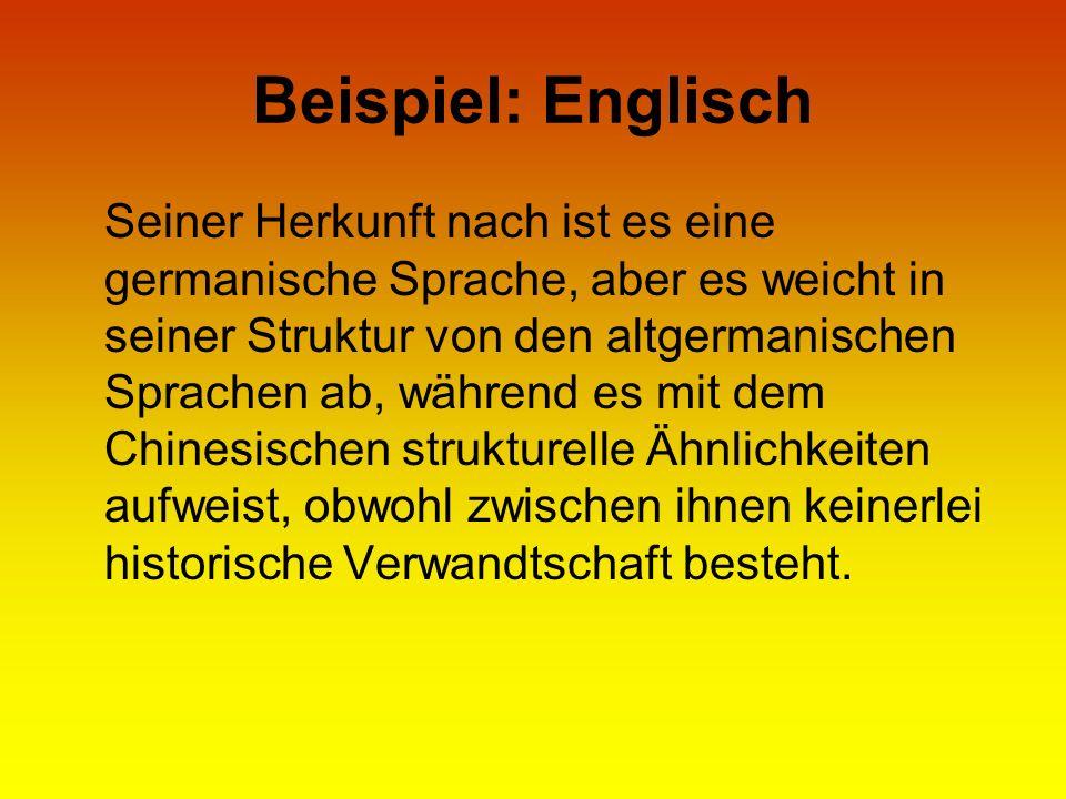Beispiel: Englisch Seiner Herkunft nach ist es eine germanische Sprache, aber es weicht in seiner Struktur von den altgermanischen Sprachen ab, währen