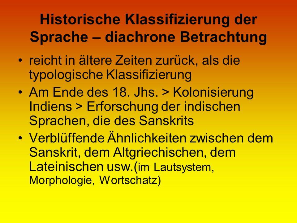 Historische Klassifizierung der Sprache – diachrone Betrachtung reicht in ältere Zeiten zurück, als die typologische Klassifizierung Am Ende des 18. J