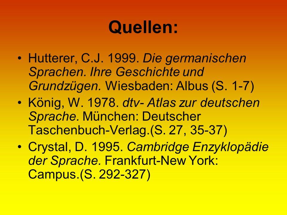 Quellen: Hutterer, C.J. 1999. Die germanischen Sprachen. Ihre Geschichte und Grundzügen. Wiesbaden: Albus (S. 1-7) König, W. 1978. dtv- Atlas zur deut