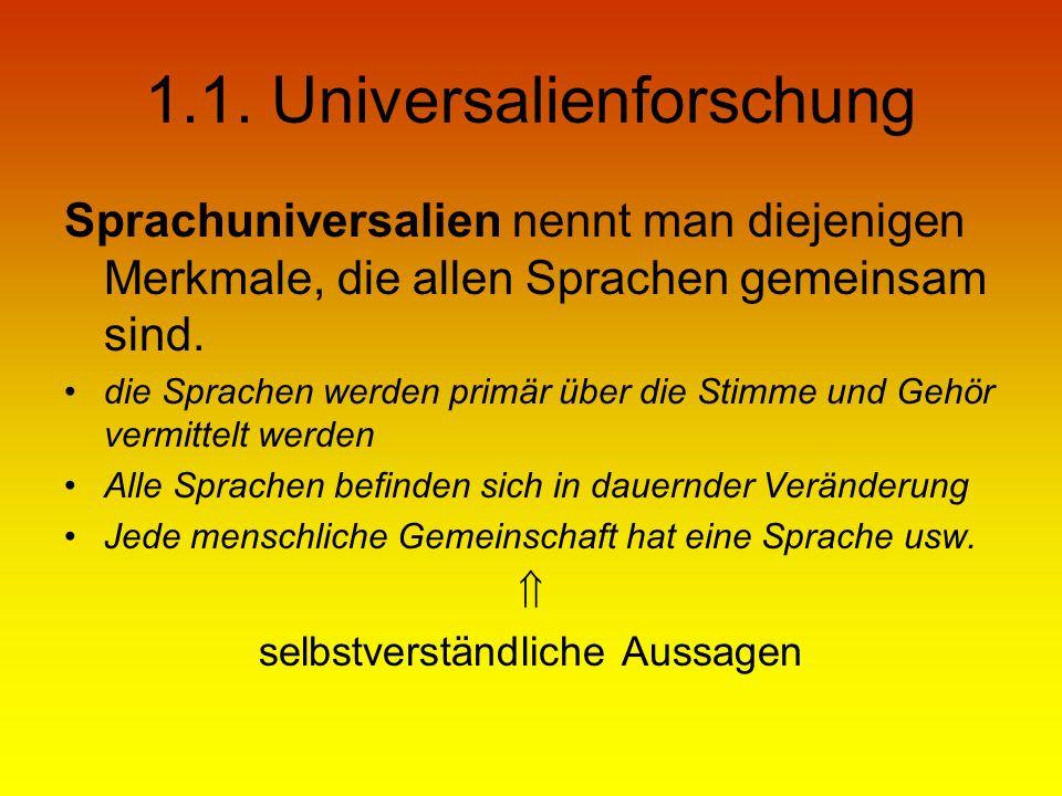 1.1. Universalienforschung Sprachuniversalien nennt man diejenigen Merkmale, die allen Sprachen gemeinsam sind. die Sprachen werden primär über die St