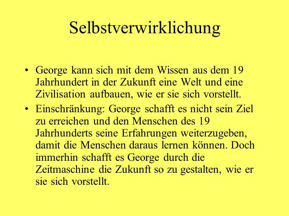 Selbstverwirklichung George kann sich mit dem Wissen aus dem 19 Jahrhundert in der Zukunft eine Welt und eine Zivilisation aufbauen, wie er sie sich v