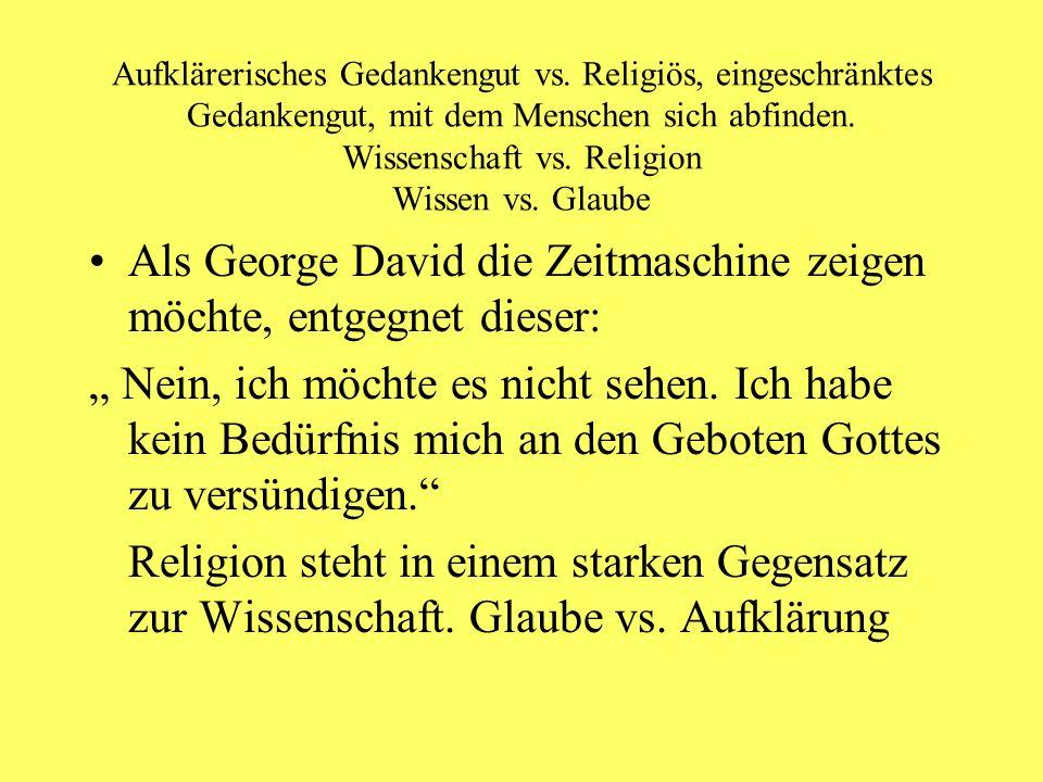 Aufklärerisches Gedankengut vs. Religiös, eingeschränktes Gedankengut, mit dem Menschen sich abfinden. Wissenschaft vs. Religion Wissen vs. Glaube Als