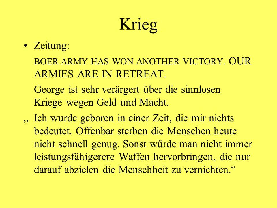 Krieg Zeitung: BOER ARMY HAS WON ANOTHER VICTORY. OUR ARMIES ARE IN RETREAT. George ist sehr verärgert über die sinnlosen Kriege wegen Geld und Macht.