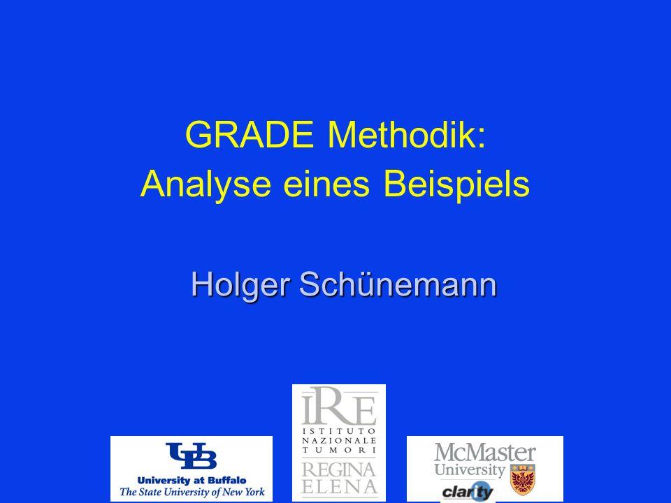 GRADE Methodik: Analyse eines Beispiels Holger Schünemann