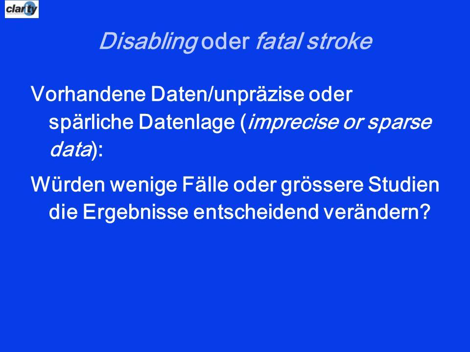 Disabling oder fatal stroke Vorhandene Daten/unpräzise oder spärliche Datenlage (imprecise or sparse data): Würden wenige Fälle oder grӧssere Studien