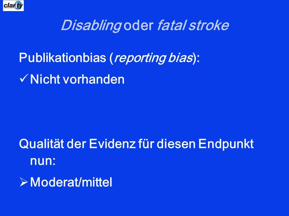 Disabling oder fatal stroke Publikationbias (reporting bias): Nicht vorhanden Qualität der Evidenz für diesen Endpunkt nun: Moderat/mittel