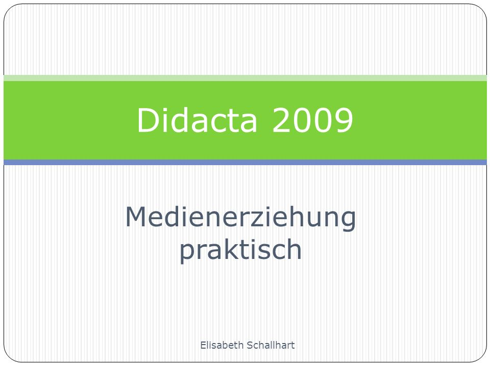 Medienerziehung praktisch Didacta 2009 Elisabeth Schallhart