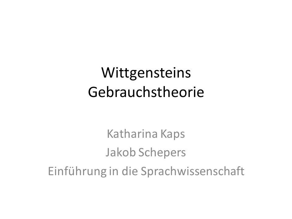 Wittgensteins Gebrauchstheorie Katharina Kaps Jakob Schepers Einführung in die Sprachwissenschaft