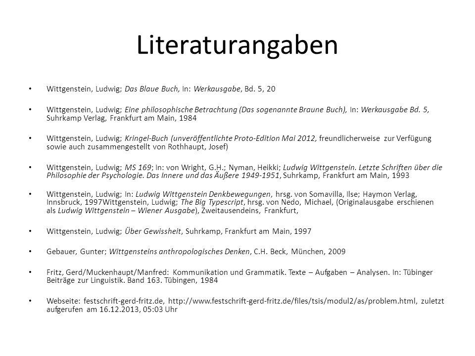 Literaturangaben Wittgenstein, Ludwig; Das Blaue Buch, In: Werkausgabe, Bd. 5, 20 Wittgenstein, Ludwig; Eine philosophische Betrachtung (Das sogenannt