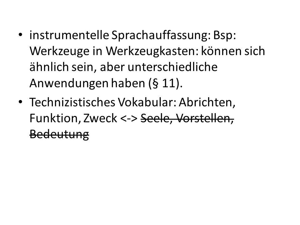 instrumentelle Sprachauffassung: Bsp: Werkzeuge in Werkzeugkasten: können sich ähnlich sein, aber unterschiedliche Anwendungen haben (§ 11). Technizis