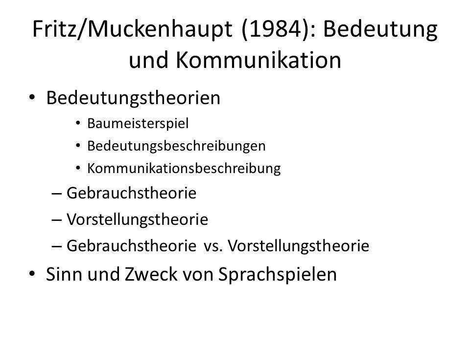 Fritz/Muckenhaupt (1984): Bedeutung und Kommunikation Bedeutungstheorien Baumeisterspiel Bedeutungsbeschreibungen Kommunikationsbeschreibung – Gebrauc