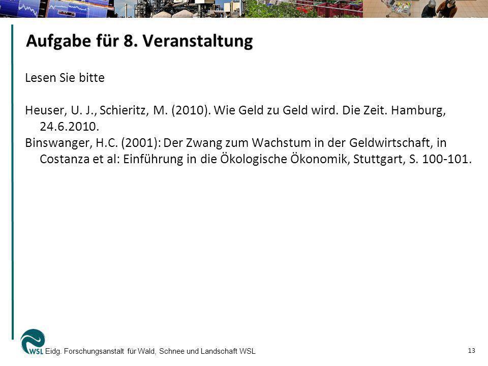 Aufgabe für 8. Veranstaltung Lesen Sie bitte Heuser, U. J., Schieritz, M. (2010). Wie Geld zu Geld wird. Die Zeit. Hamburg, 24.6.2010. Binswanger, H.C
