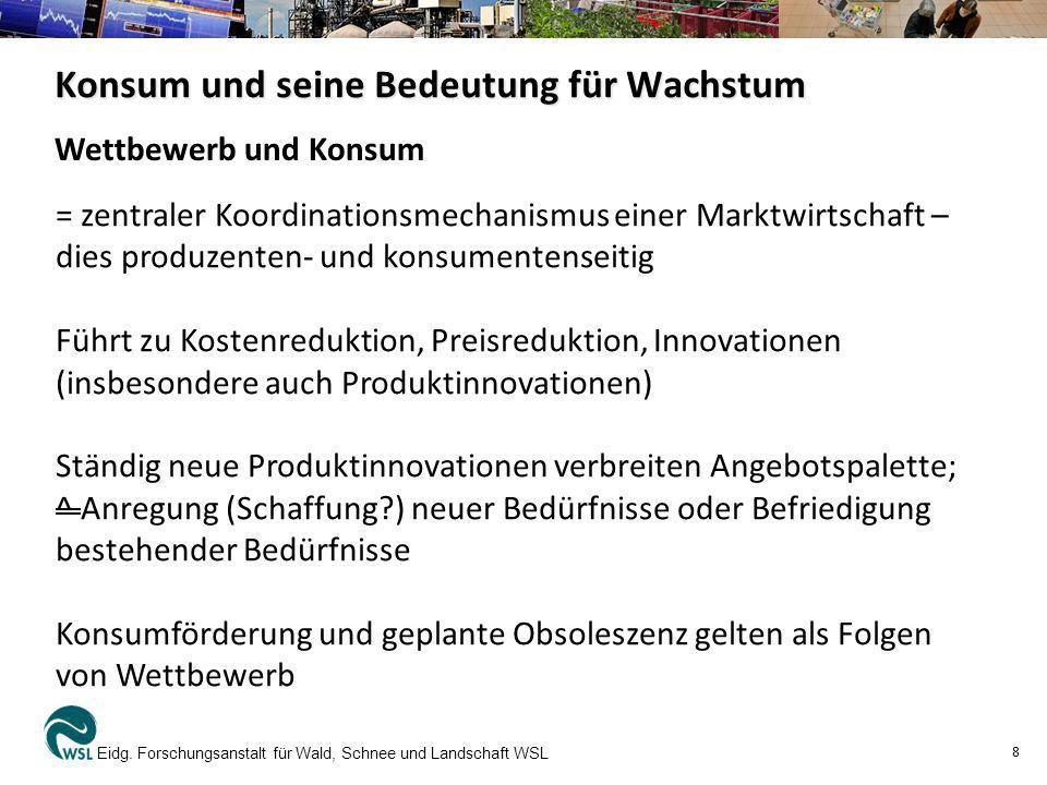 Konsum und seine Bedeutung für Wachstum Eidg. Forschungsanstalt für Wald, Schnee und Landschaft WSL 8 = zentraler Koordinationsmechanismus einer Markt