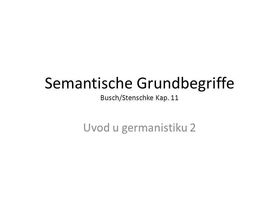 Semantische Grundbegriffe Busch/Stenschke Kap. 11 Uvod u germanistiku 2
