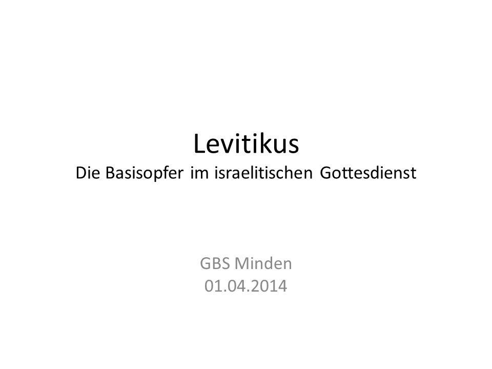 Levitikus Die Basisopfer im israelitischen Gottesdienst GBS Minden 01.04.2014