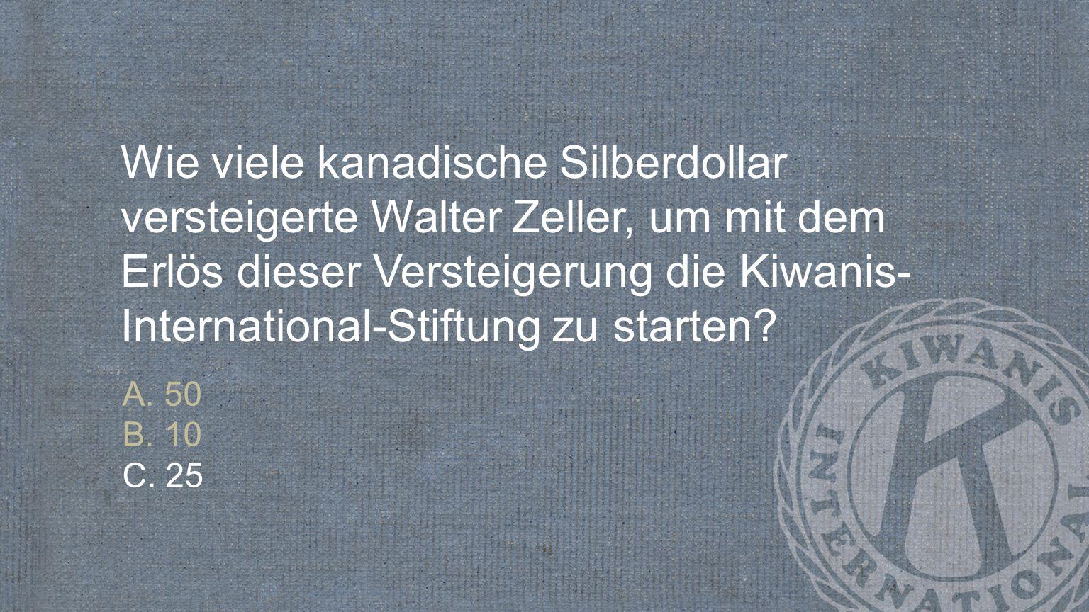 Wie viele kanadische Silberdollar versteigerte Walter Zeller, um mit dem Erlös dieser Versteigerung die Kiwanis- International-Stiftung zu starten? A.