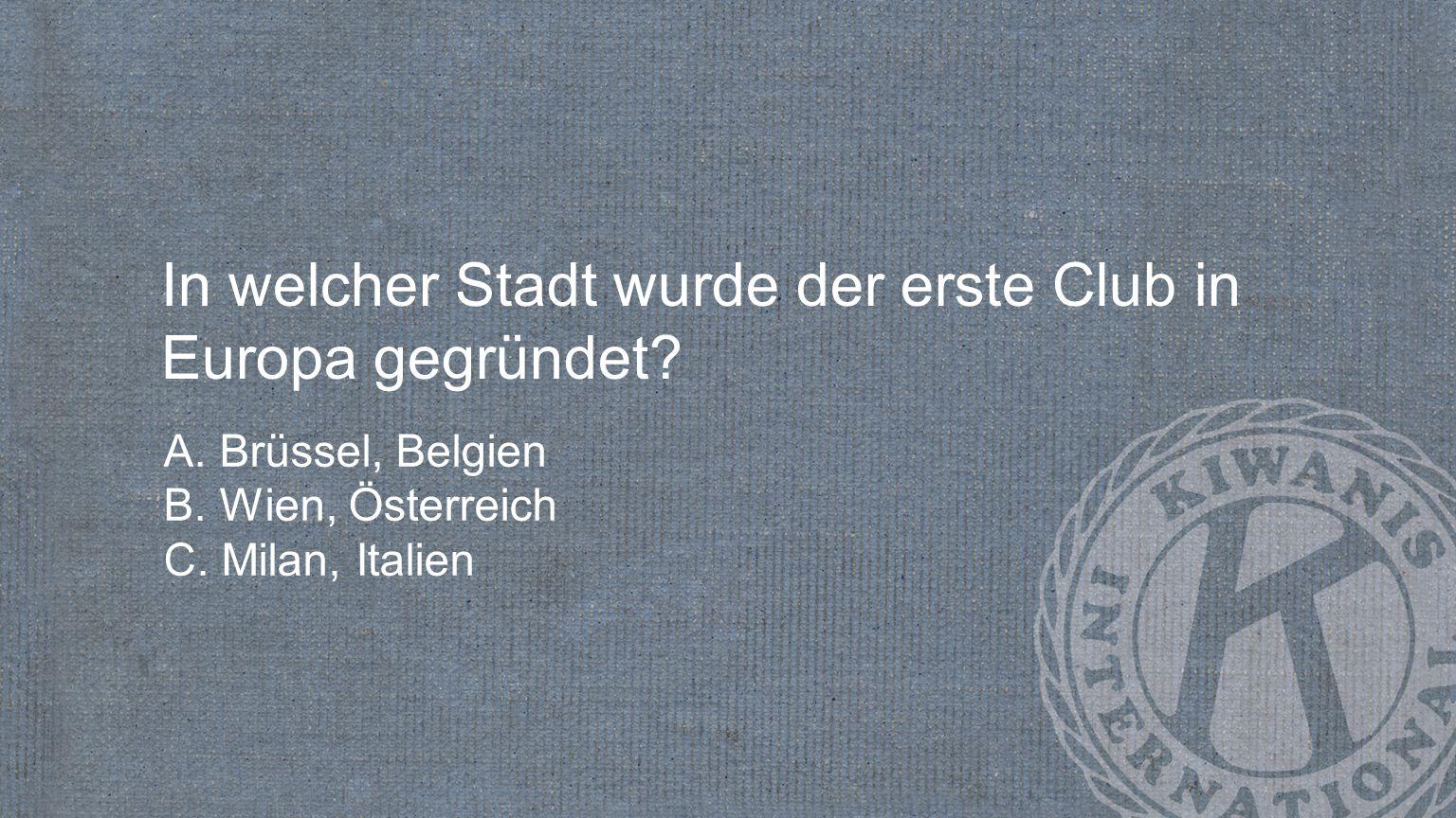In welcher Stadt wurde der erste Club in Europa gegründet? A. Brüssel, Belgien B. Wien, Österreich C. Milan, Italien