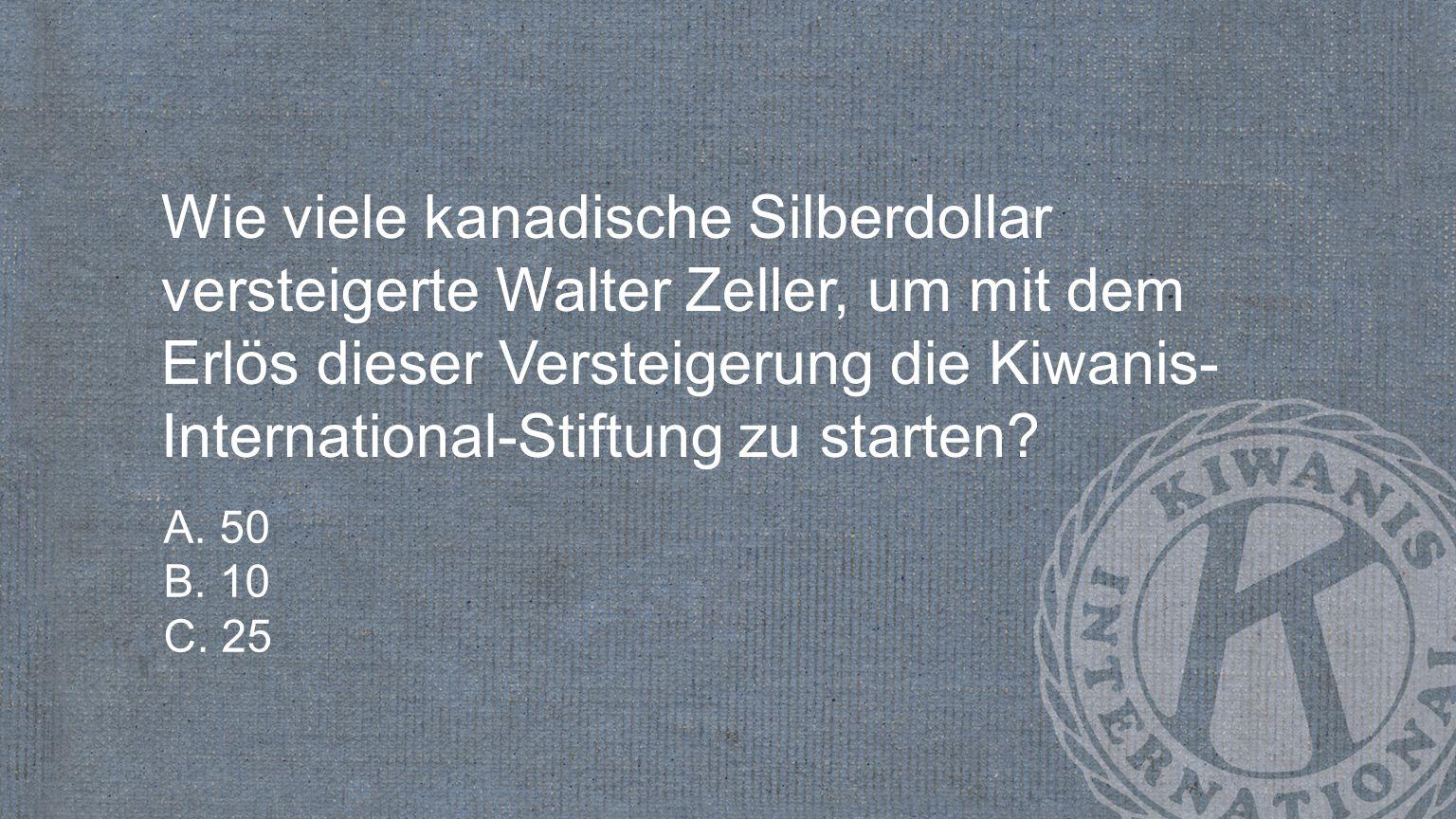 Wie viele kanadische Silberdollar versteigerte Walter Zeller, um mit dem Erlös dieser Versteigerung die Kiwanis- International-Stiftung zu starten.