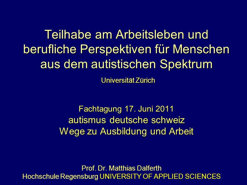 Teilhabe am Arbeitsleben und berufliche Perspektiven für Menschen aus dem autistischen Spektrum Universität Zürich Fachtagung 17. Juni 2011 autismus d