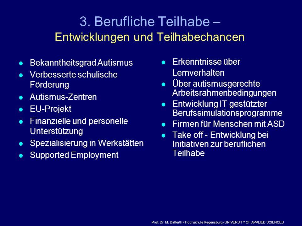 3. Berufliche Teilhabe – Entwicklungen und Teilhabechancen Bekanntheitsgrad Autismus Verbesserte schulische Förderung Autismus-Zentren EU-Projekt Fina