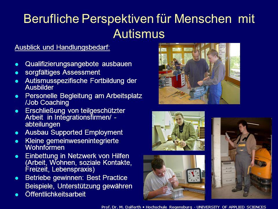 Berufliche Perspektiven für Menschen mit Autismus Ausblick und Handlungsbedarf: Qualifizierungsangebote ausbauen sorgfältiges Assessment Autismusspezi