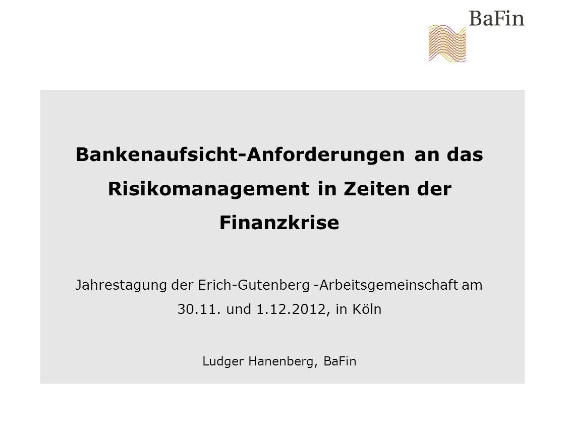 Bankenaufsicht-Anforderungen an das Risikomanagement in Zeiten der Finanzkrise Jahrestagung der Erich-Gutenberg -Arbeitsgemeinschaft am 30.11.