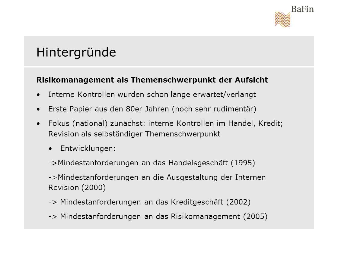 Hintergründe (II) Risikomanagement als Themenschwerpunkt der Aufsicht International wurde Thema zunehmend wichtiger ->Basel II (Nutzung internen Modelle erforderte entsprechende interne Strukturen) -> u.a.