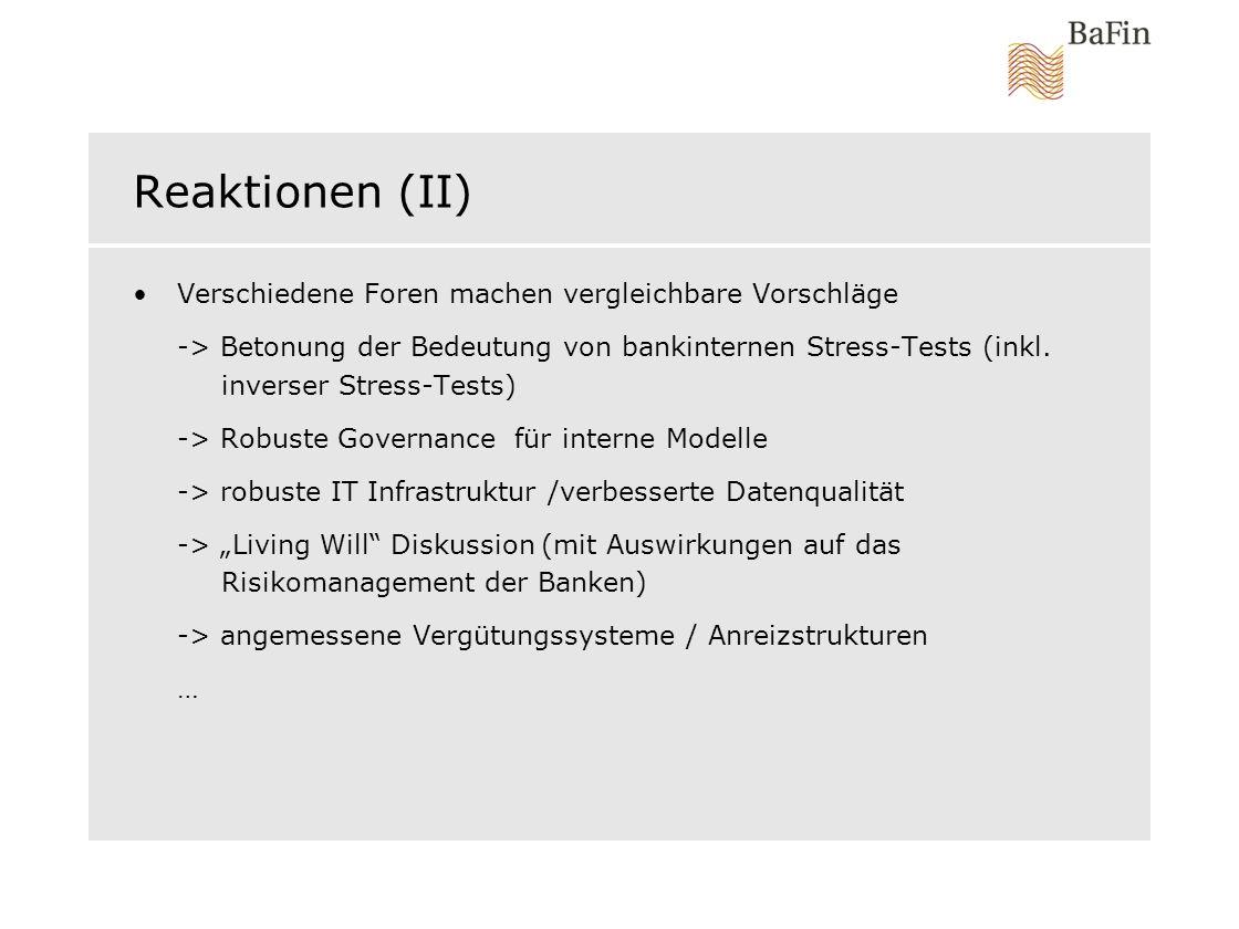 Reaktionen (II) Verschiedene Foren machen vergleichbare Vorschläge -> Betonung der Bedeutung von bankinternen Stress-Tests (inkl.
