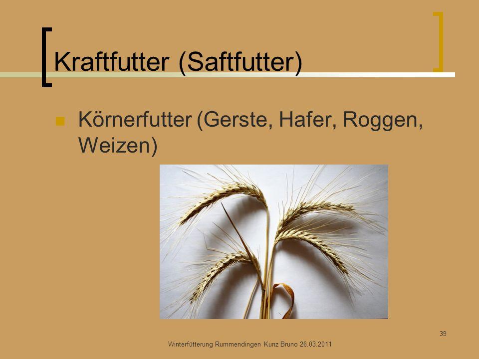 Kraftfutter (Saftfutter) Körnerfutter (Gerste, Hafer, Roggen, Weizen) Winterfütterung Rummendingen Kunz Bruno 26.03.2011 39