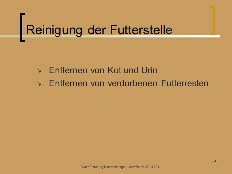 Reinigung der Futterstelle Entfernen von Kot und Urin Entfernen von verdorbenen Futterresten Winterfütterung Rummendingen Kunz Bruno 26.03.2011 43