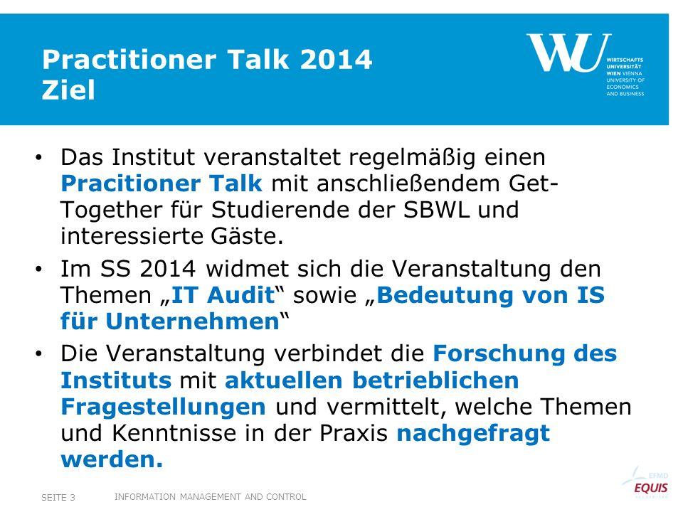 Practitioner Talk 2014 Agenda INFORMATION MANAGEMENT AND CONTROL SEITE 4 17:30 hBegrüßung und kurze Vorstellung der Vortragenden 17:40 hDr.