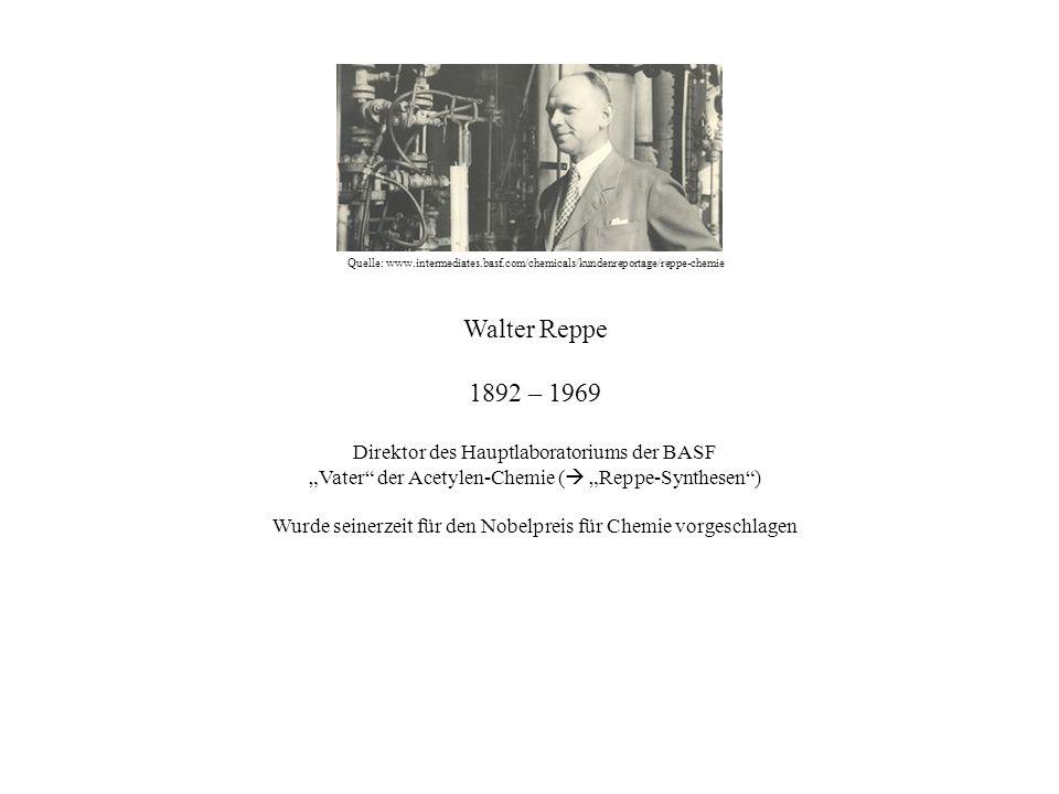 Quelle: www.intermediates.basf.com/chemicals/kundenreportage/reppe-chemie Walter Reppe 1892 – 1969 Direktor des Hauptlaboratoriums der BASF Vater der