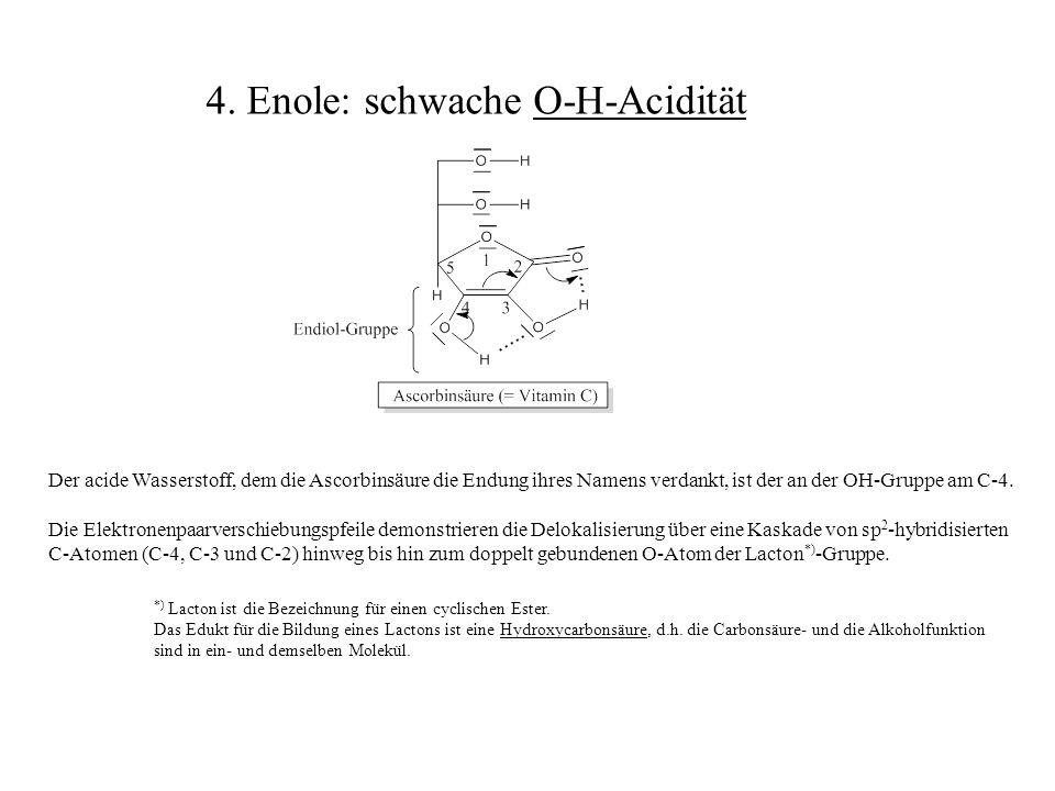 Der acide Wasserstoff, dem die Ascorbinsäure die Endung ihres Namens verdankt, ist der an der OH-Gruppe am C-4. Die Elektronenpaarverschiebungspfeile