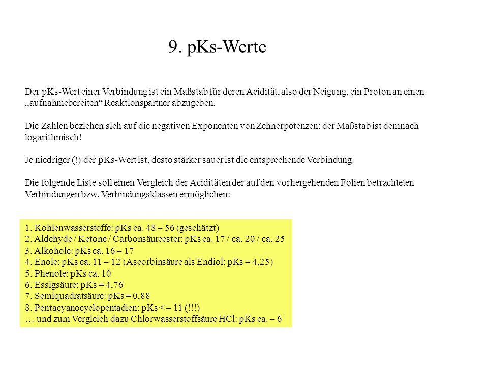 Der pKs-Wert einer Verbindung ist ein Maßstab für deren Acidität, also der Neigung, ein Proton an einen aufnahmebereiten Reaktionspartner abzugeben. D