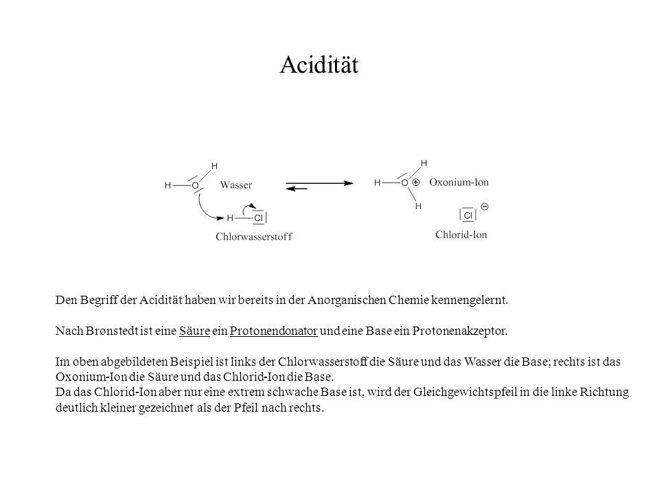 Acidität Den Begriff der Acidität haben wir bereits in der Anorganischen Chemie kennengelernt. Nach Brønstedt ist eine Säure ein Protonendonator und e