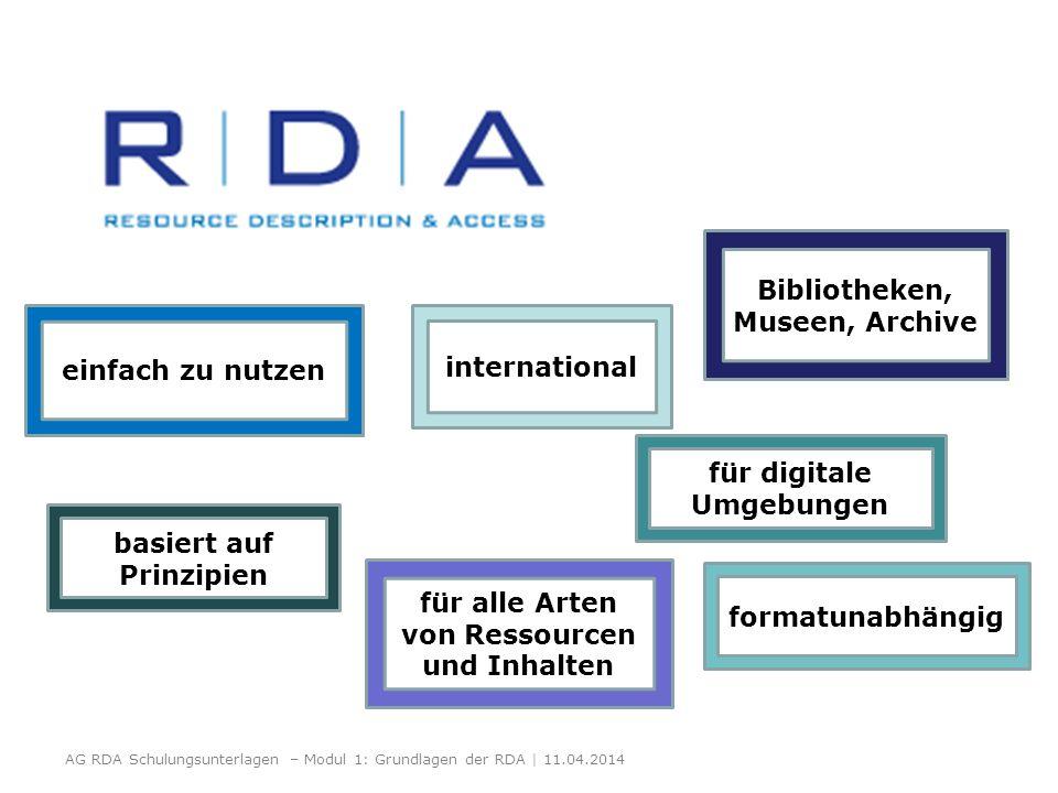 AG RDA Schulungsunterlagen – Modul 1: Grundlagen der RDA | 11.04.2014 einfach zu nutzen international basiert auf Prinzipien für alle Arten von Ressou