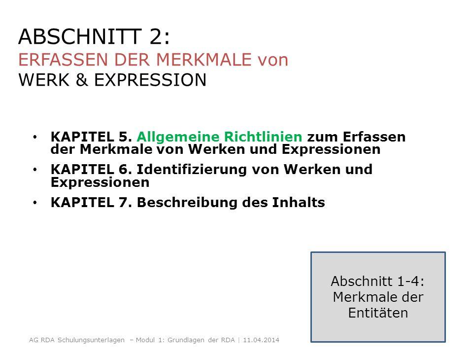ABSCHNITT 2: ERFASSEN DER MERKMALE von WERK & EXPRESSION KAPITEL 5. Allgemeine Richtlinien zum Erfassen der Merkmale von Werken und Expressionen KAPIT