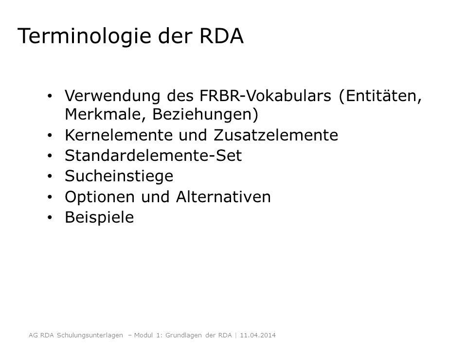 Terminologie der RDA Verwendung des FRBR-Vokabulars (Entitäten, Merkmale, Beziehungen) Kernelemente und Zusatzelemente Standardelemente-Set Sucheinsti
