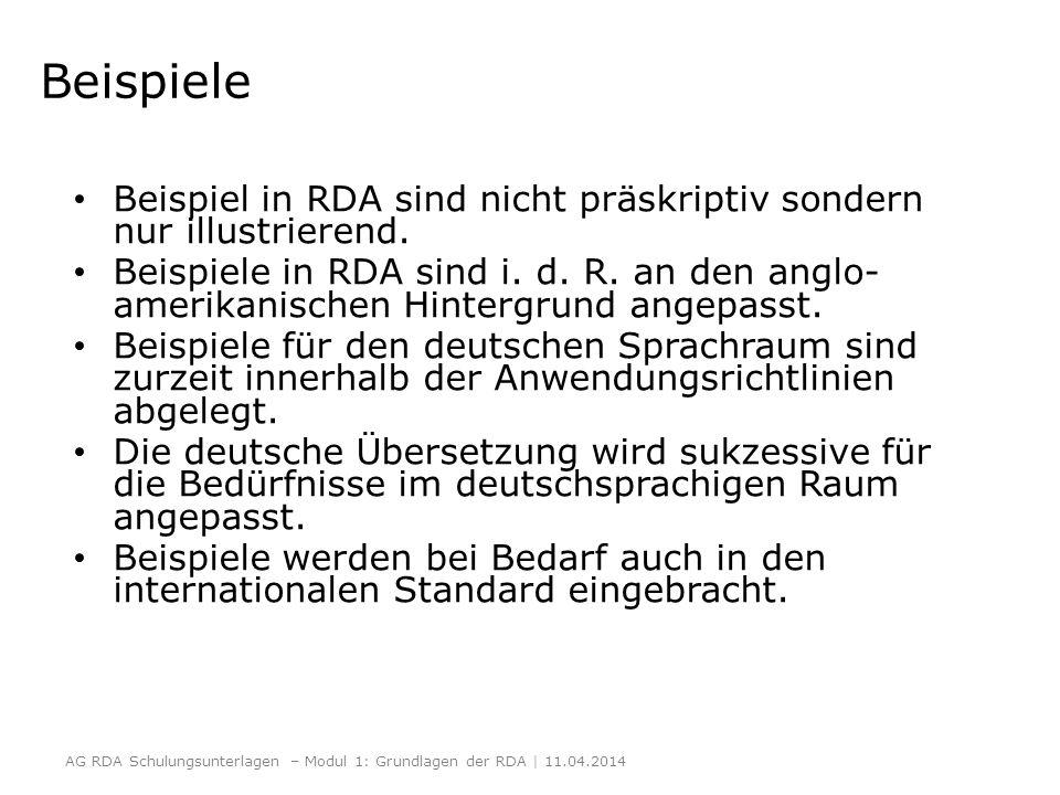 Beispiele Beispiel in RDA sind nicht präskriptiv sondern nur illustrierend. Beispiele in RDA sind i. d. R. an den anglo- amerikanischen Hintergrund an