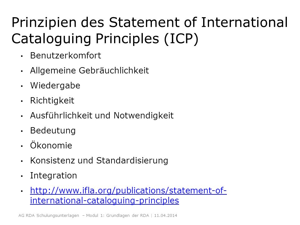 Prinzipien des Statement of International Cataloguing Principles (ICP) Benutzerkomfort Allgemeine Gebräuchlichkeit Wiedergabe Richtigkeit Ausführlichk