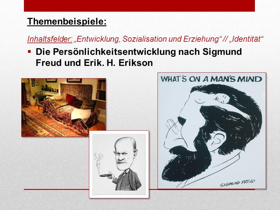 Themenbeispiele: Inhaltsfelder: Entwicklung, Sozialisation und Erziehung // Identität Die Persönlichkeitsentwicklung nach Sigmund Freud und Erik.