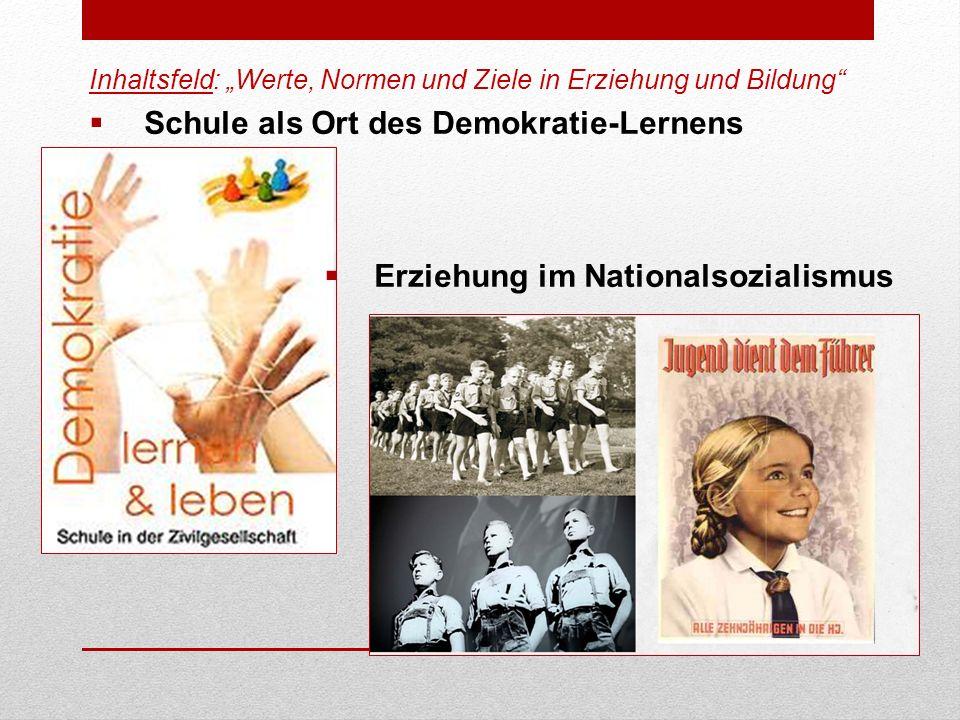 Inhaltsfeld: Werte, Normen und Ziele in Erziehung und Bildung Schule als Ort des Demokratie-Lernens Erziehung im Nationalsozialismus