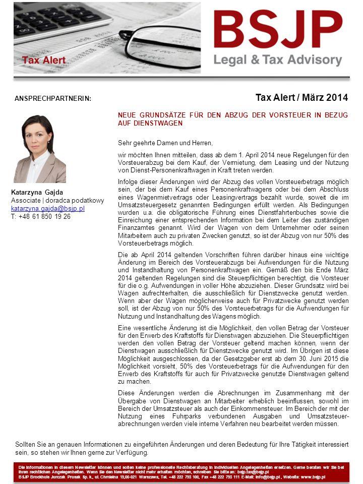 ANSPRECHPARTNERIN: Tax Alert / März 2014 Katarzyna Gajda Associate | doradca podatkowy katarzyna.gajda@bsjp.pl katarzyna.gajda@bsjp.pl T: +48 61 850 19 26 NEUE GRUNDSÄTZE FÜR DEN ABZUG DER VORSTEUER IN BEZUG AUF DIENSTWAGEN Sehr geehrte Damen und Herren, wir möchten Ihnen mitteilen, dass ab dem 1.