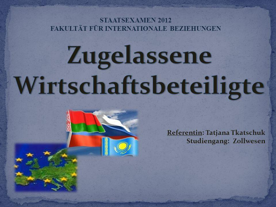 Referentin: Tatjana Tkatschuk Studiengang: Zollwesen STAATSEXAMEN 2012 FAKULTÄT FÜR INTERNATIONALE BEZIEHUNGEN