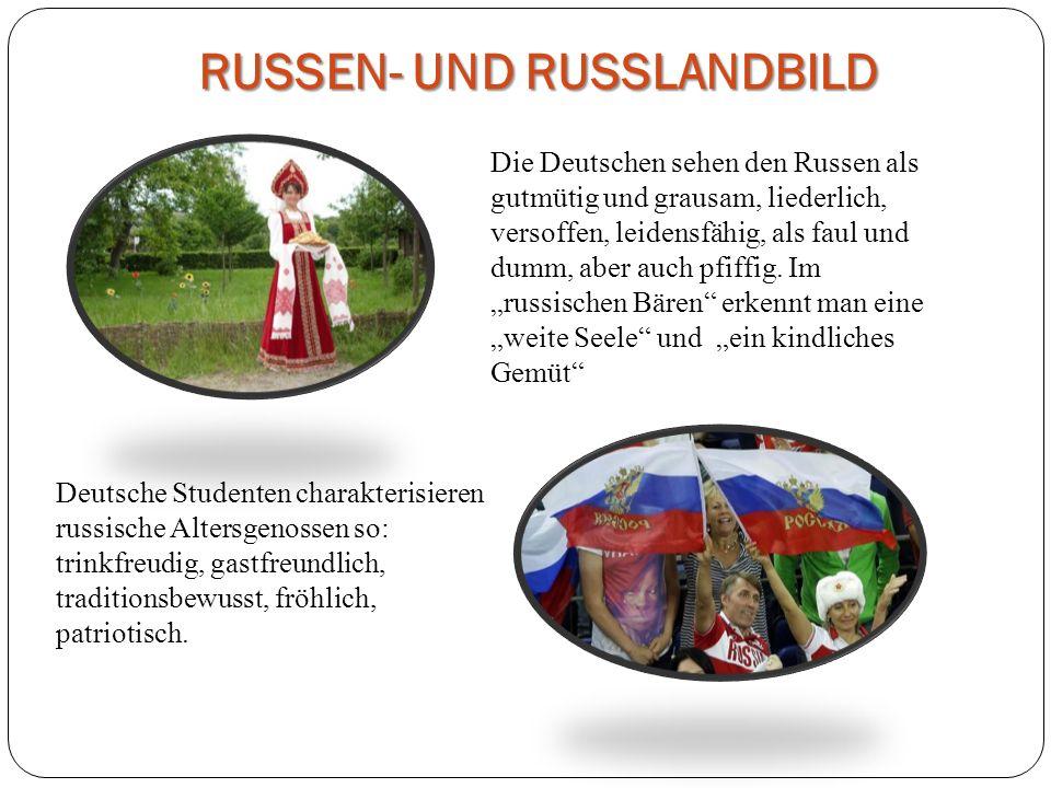 RUSSEN- UND RUSSLANDBILD Deutsche Studenten charakterisieren russische Altersgenossen so: trinkfreudig, gastfreundlich, traditionsbewusst, fröhlich, p